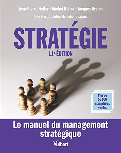 Stratégie : le manuel du management stratégique  - 11e édition